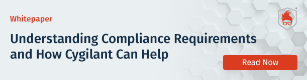 Understanding Compliance Requirements and How Cygilant Can Help