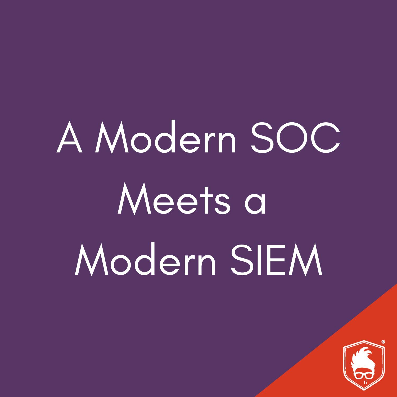 A Modern SOC Meets a Modern SIEM