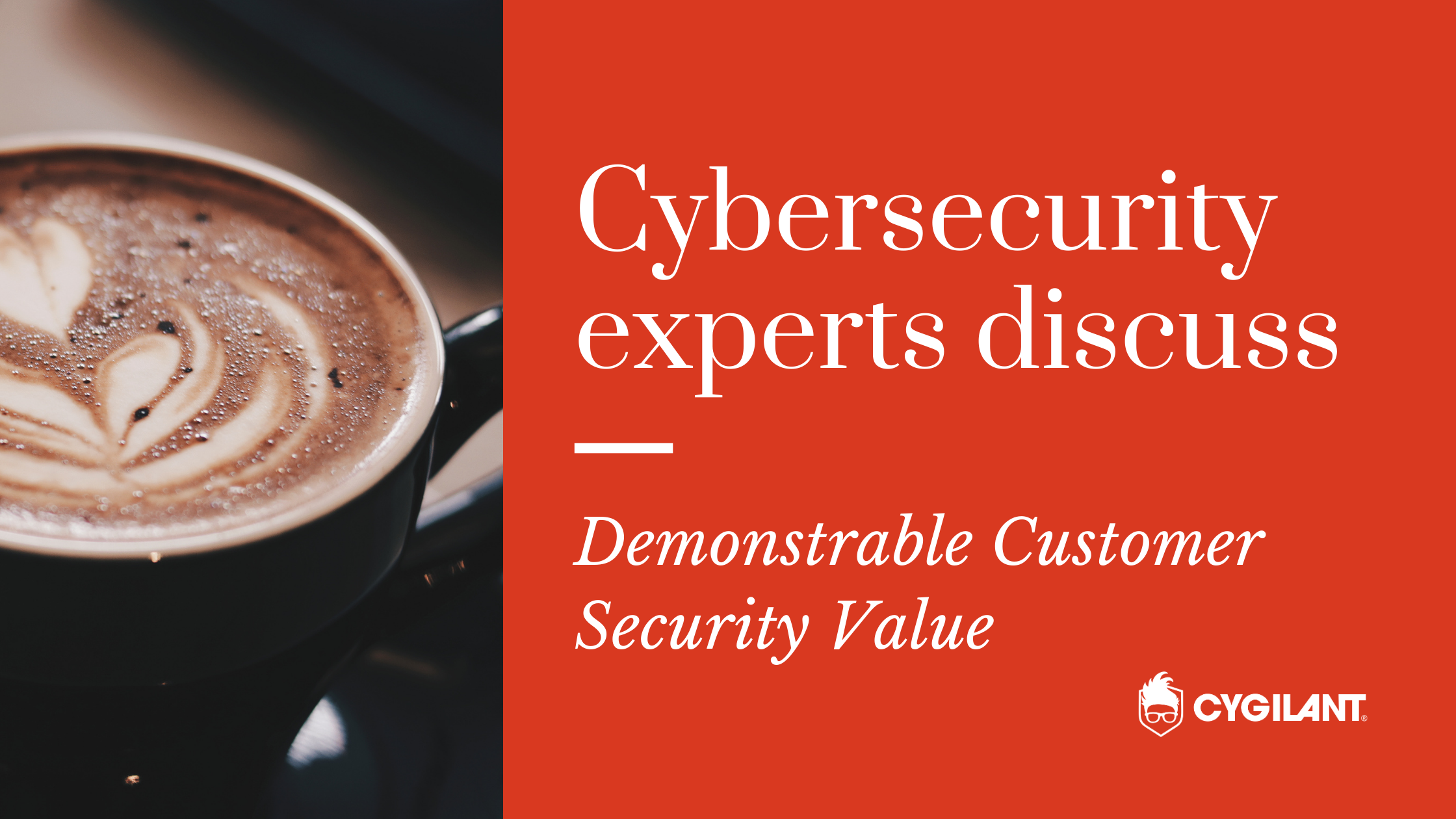 Cybersecurity Experts Discuss: Demonstrable Customer Security Value