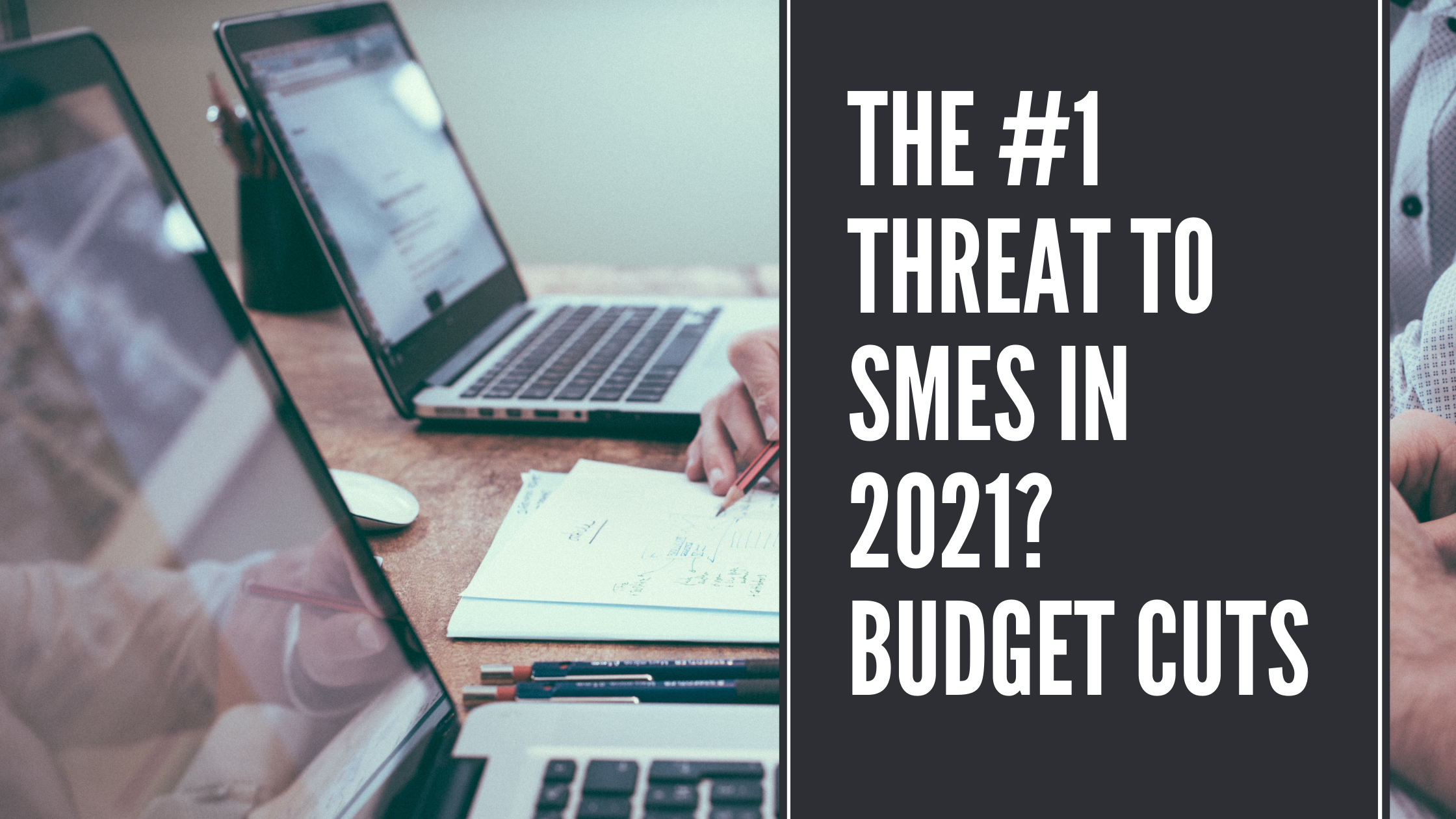 The #1 Threat to SMEs in 2021? Budget Cuts