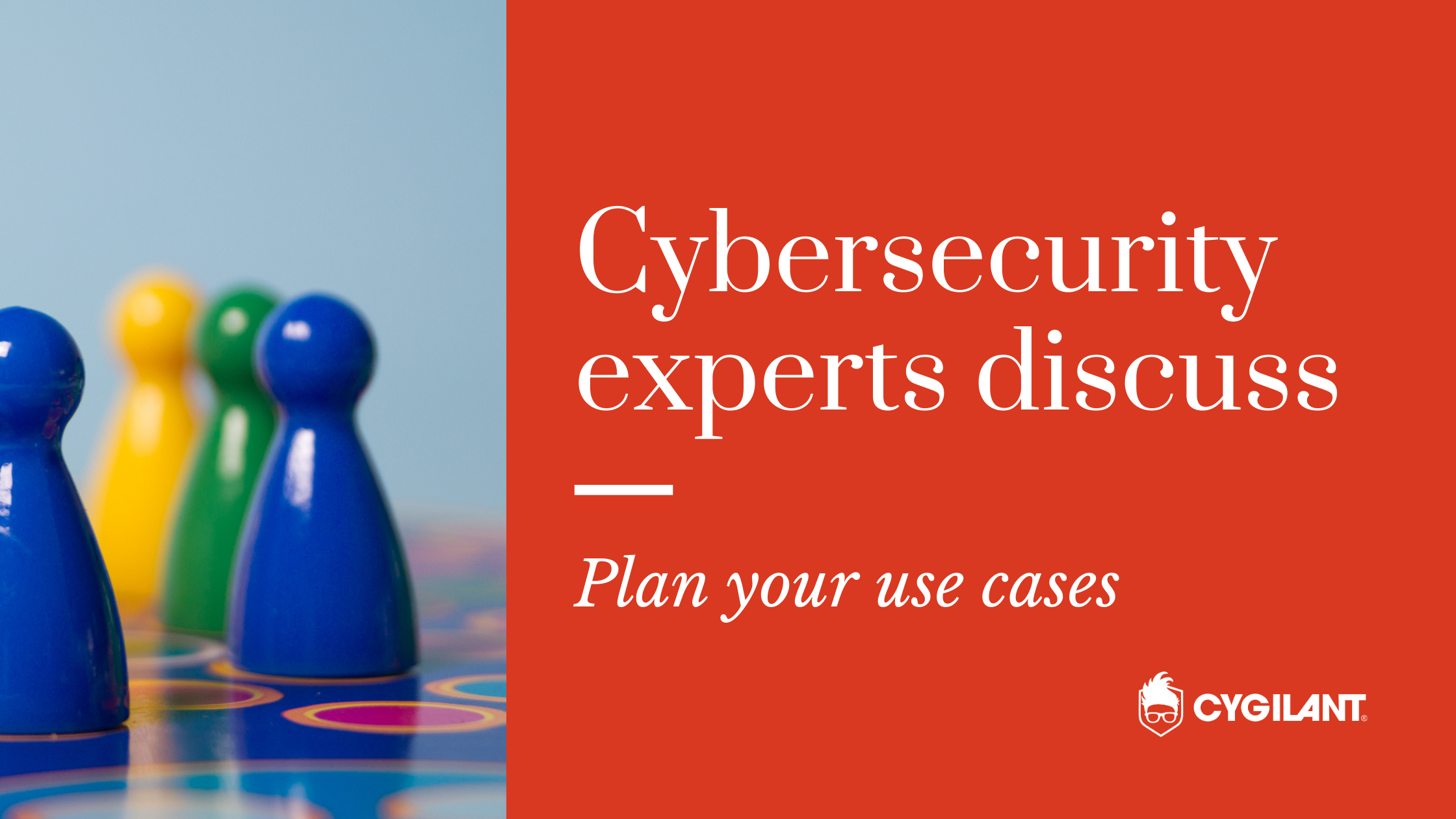 Cybersecurity Experts Discuss: Plan Your Use Cases