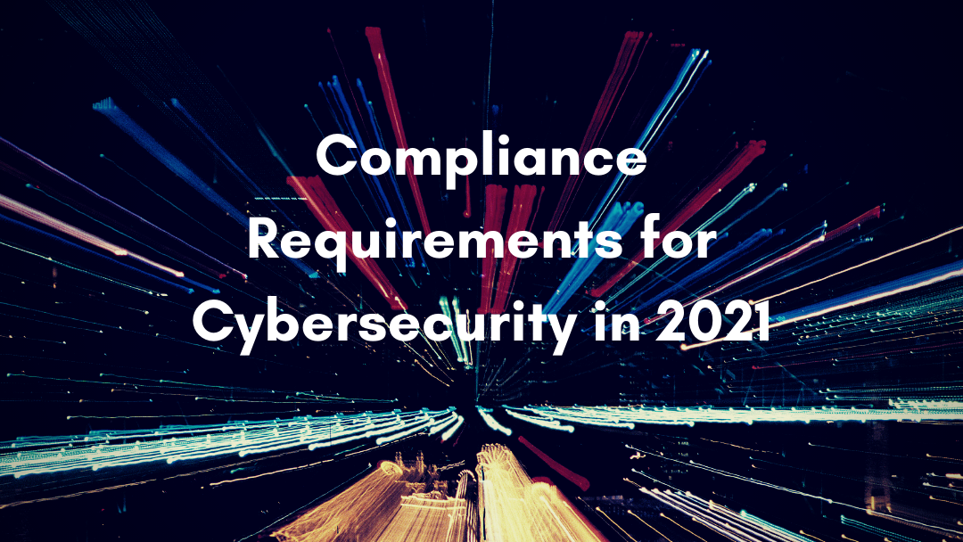 Compliance Requirements for Cybersecurity in 2021