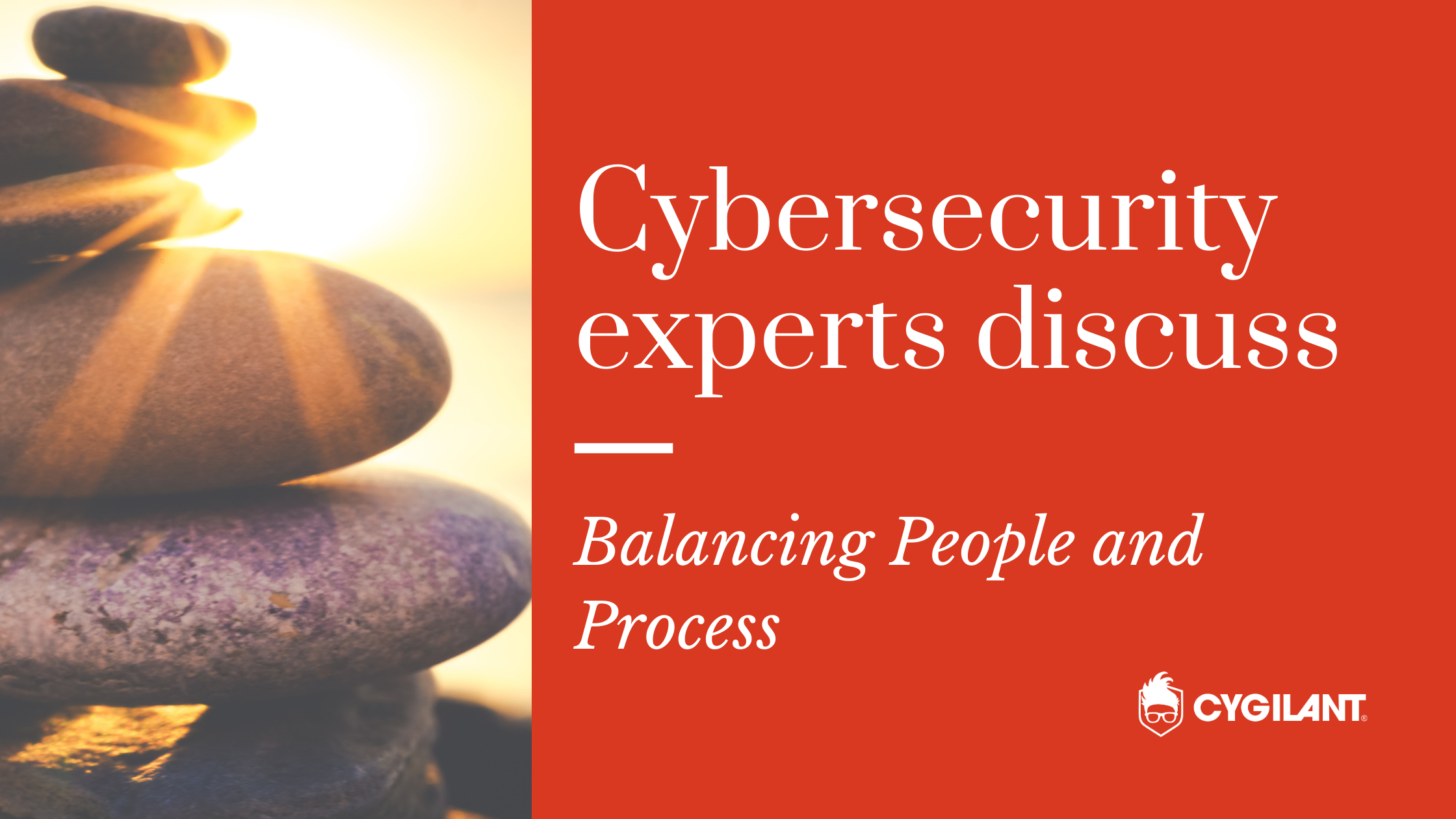 Cybersecurity Experts Discuss: Balancing People and Process