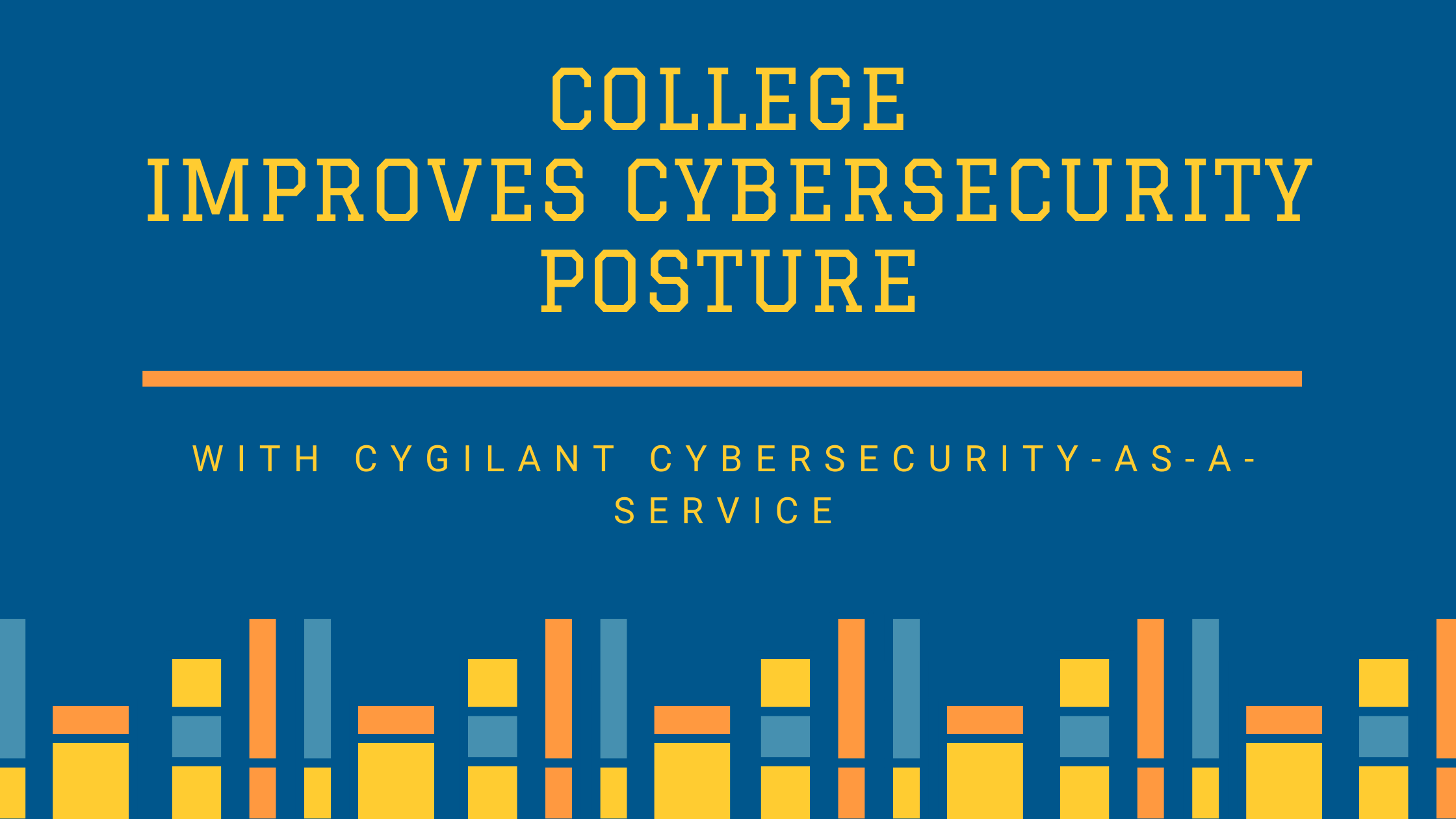 College Improves Security Posture with Cygilant Cybersecurity-as-a-Service