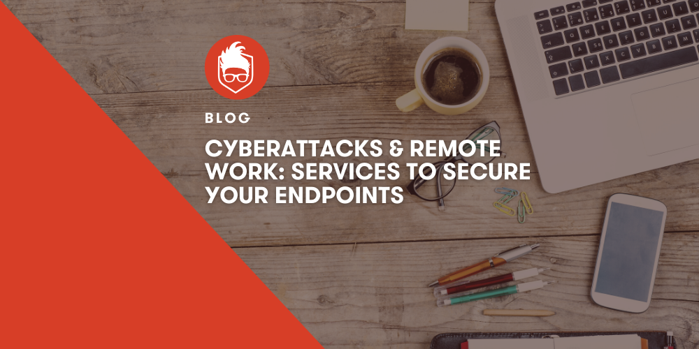 Cyberattacks & Remote Work: Services to Secure Your Endpoints