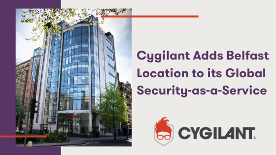 Cygilant Adds Belfast Location to its Global Cybersecurity-as-a-Service