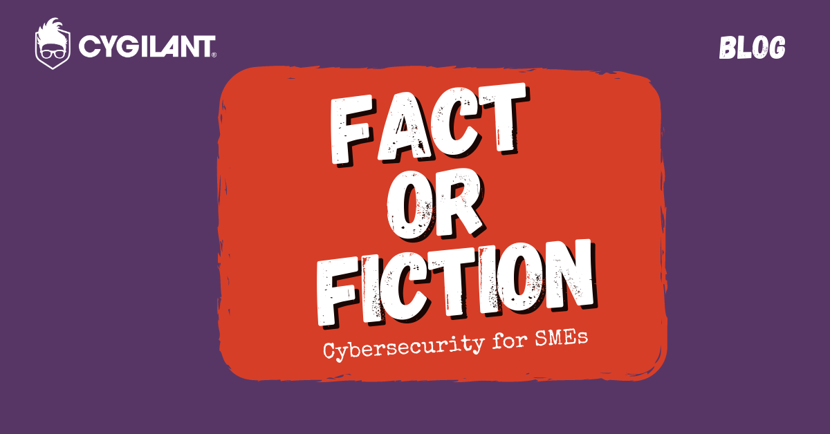 Fact vs Fiction: Cybersecurity for SMEs