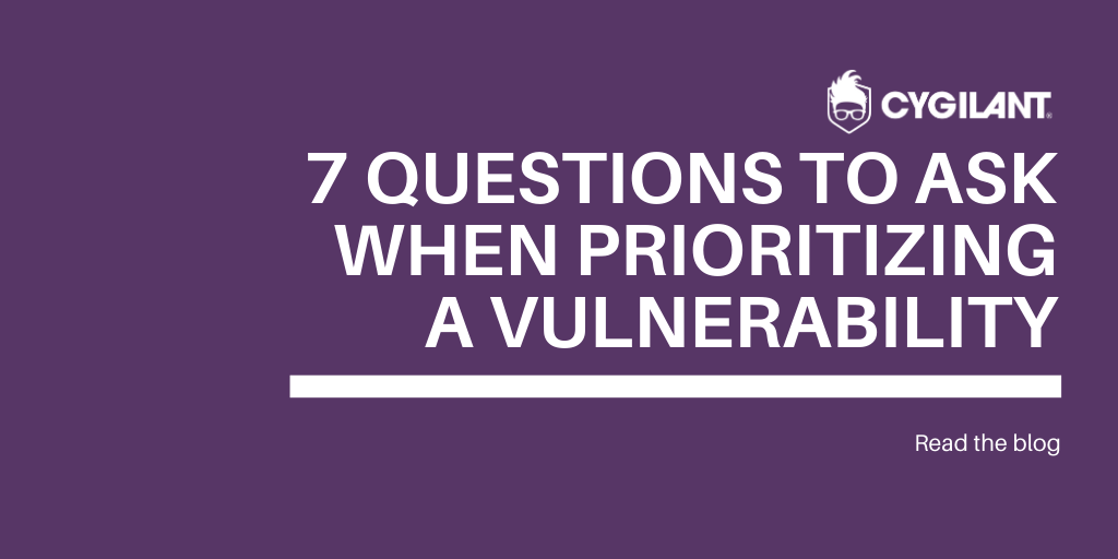 7 Questions to Ask When Prioritizing a Vulnerability