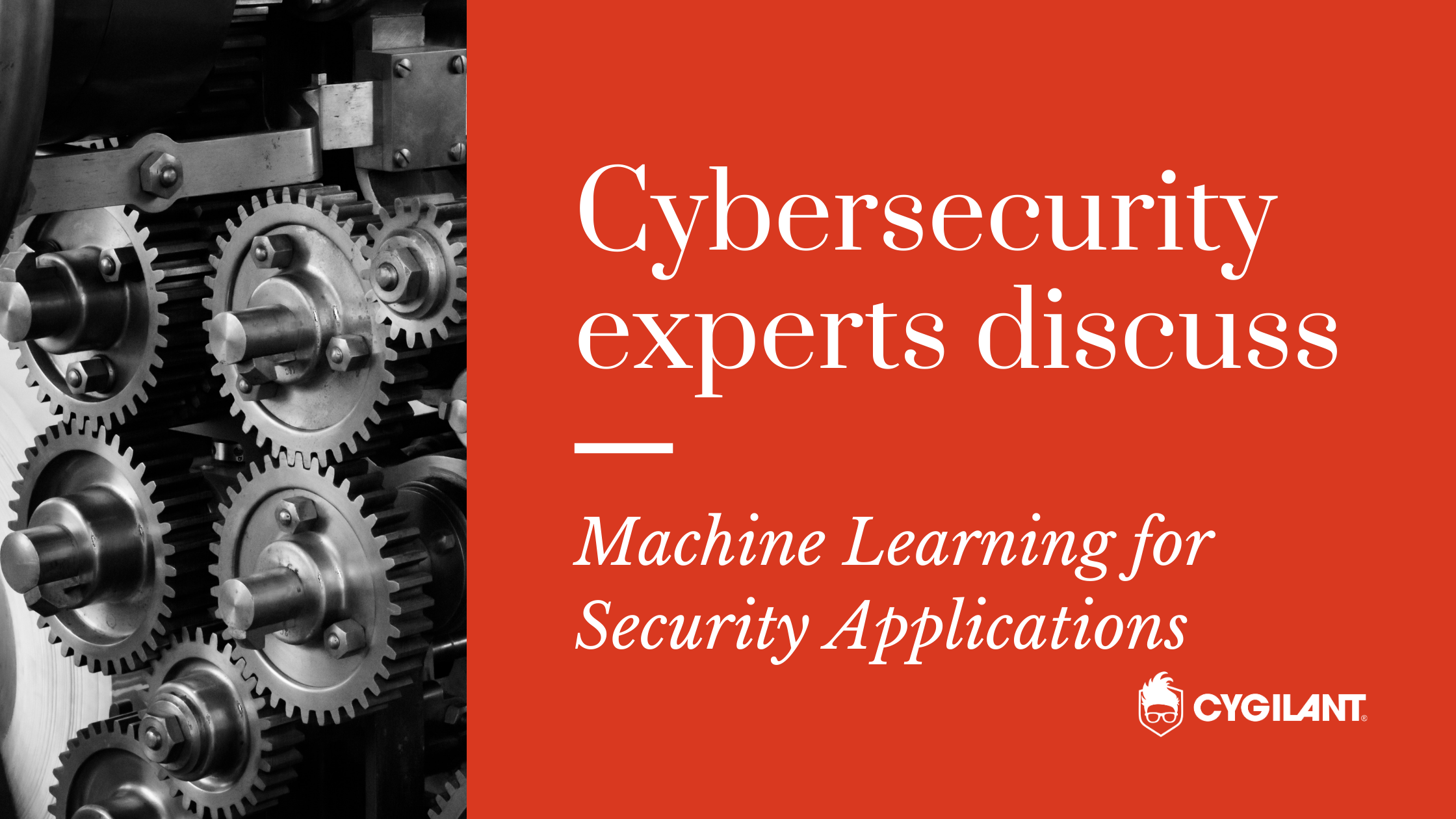 Cybersecurity Experts Discuss: Machine Learning for Security Applications