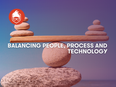 Balancing People, Process and Technology | Cybersecurity