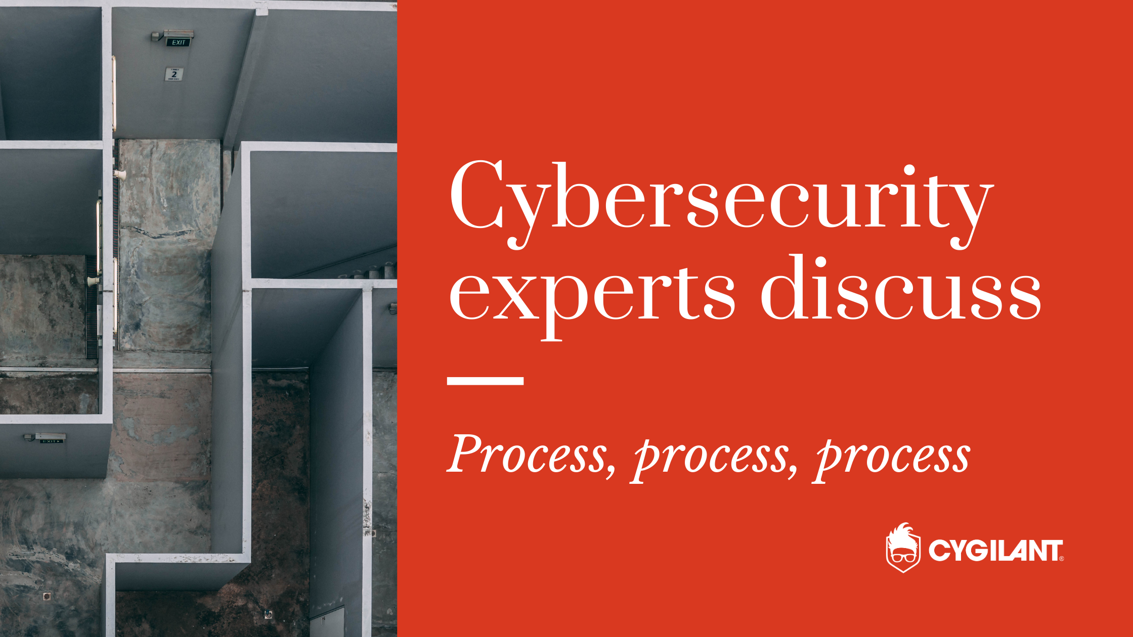 Cybersecurity Experts Discuss: Process, Process, Process