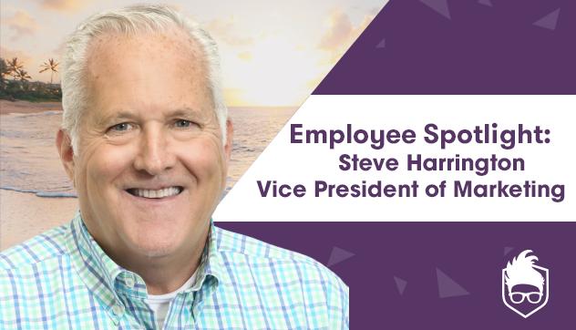 Employee Spotlight: Steve Harrington, Vice President of Marketing